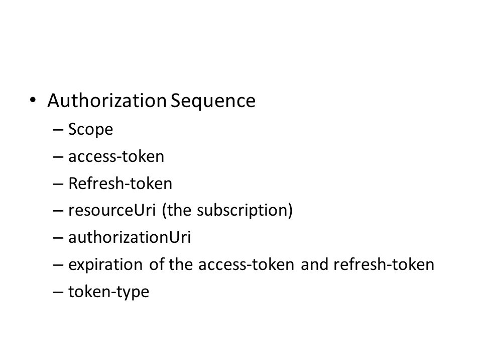 Authorization Sequence – Scope – access-token – Refresh-token – resourceUri (the subscription) – authorizationUri – expiration of the access-token and