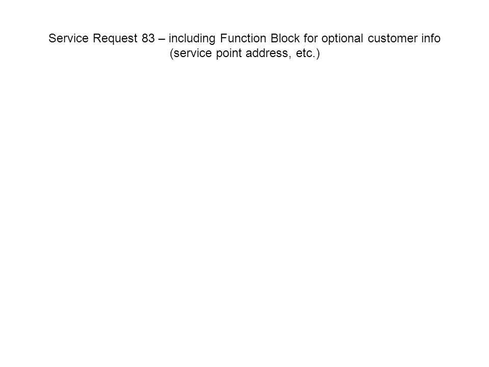 Service Request 83 – including Function Block for optional customer info (service point address, etc.)