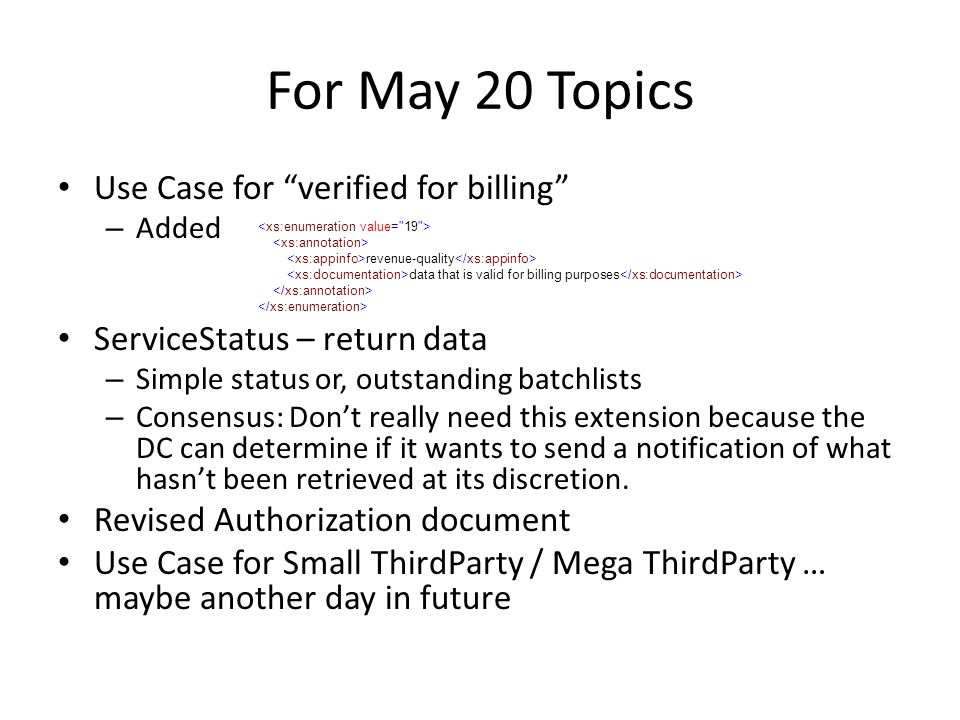 For May 20 Topics Use Case for verified for billing – Added ServiceStatus – return data – Simple status or, outstanding batchlists – Consensus: Don't really need this extension because the DC can determine if it wants to send a notification of what hasn't been retrieved at its discretion.