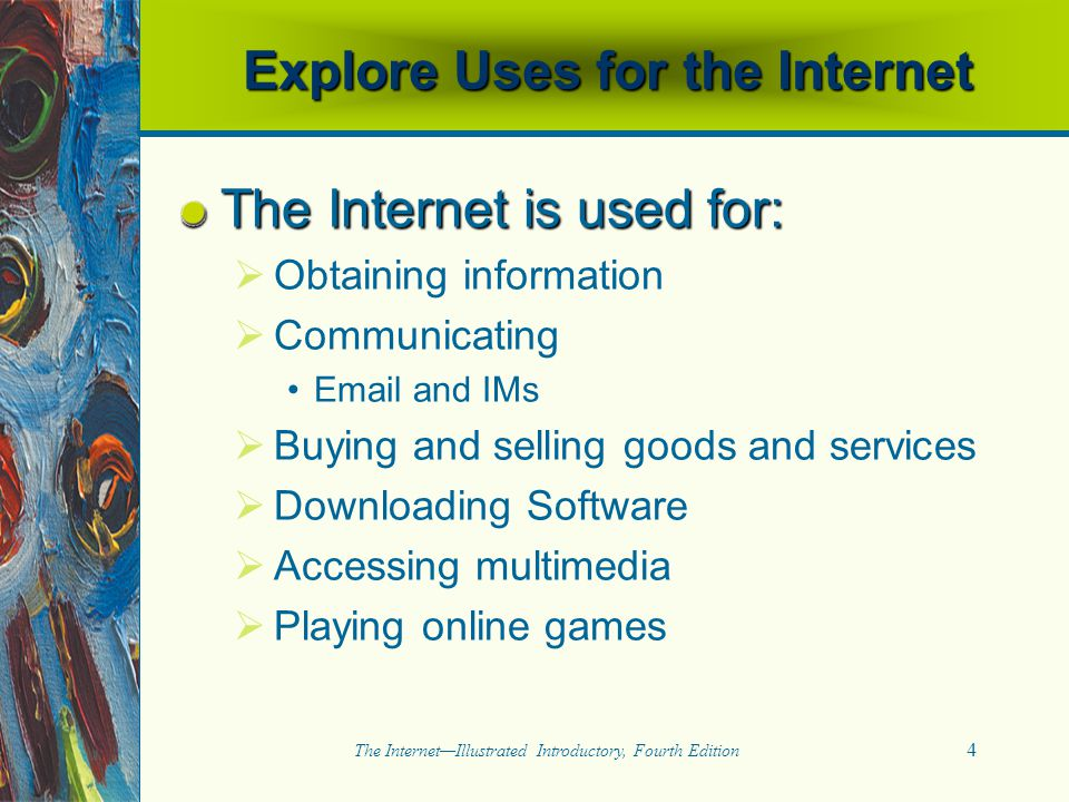 25 The Internet—Illustrated Introductory, Fourth Edition Internet Basics Include: Exploring uses for the Internet Understanding networks Understanding network connectors Learning the origins of the Internet   Clues to use: Transfer protocol
