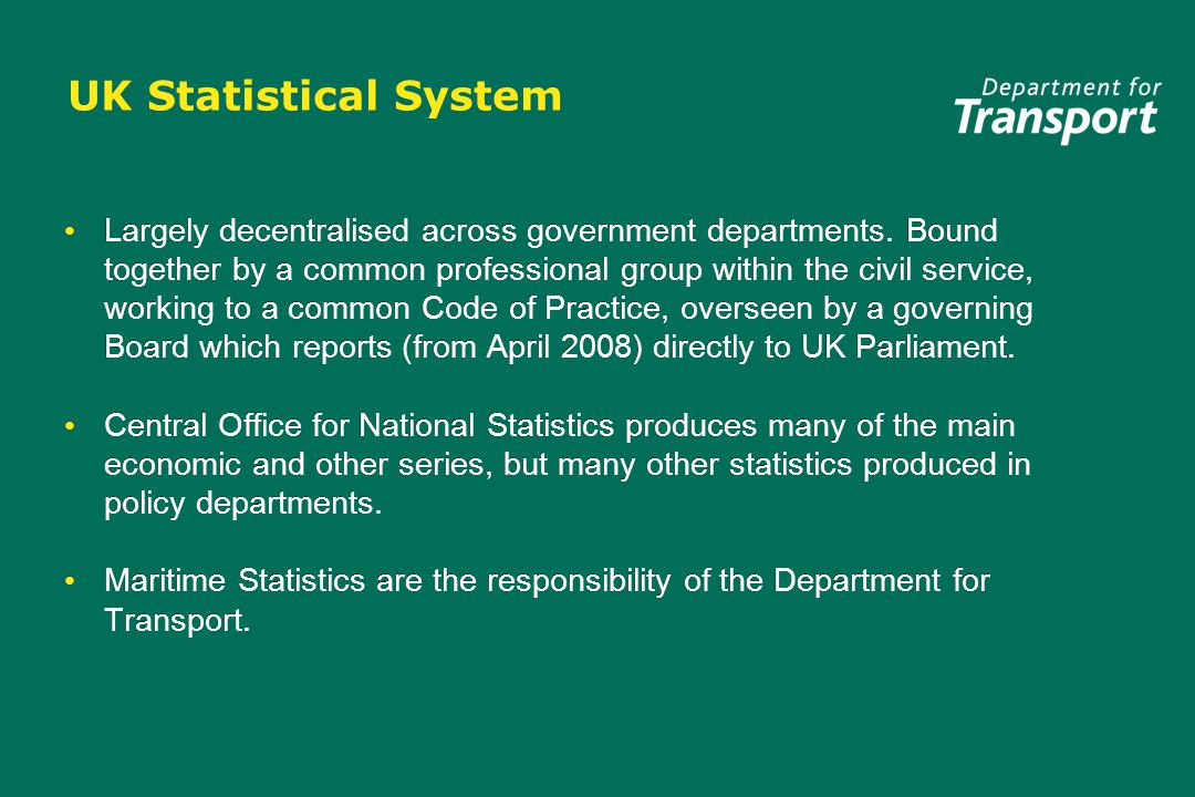UK Statistical System Largely decentralised across government departments.