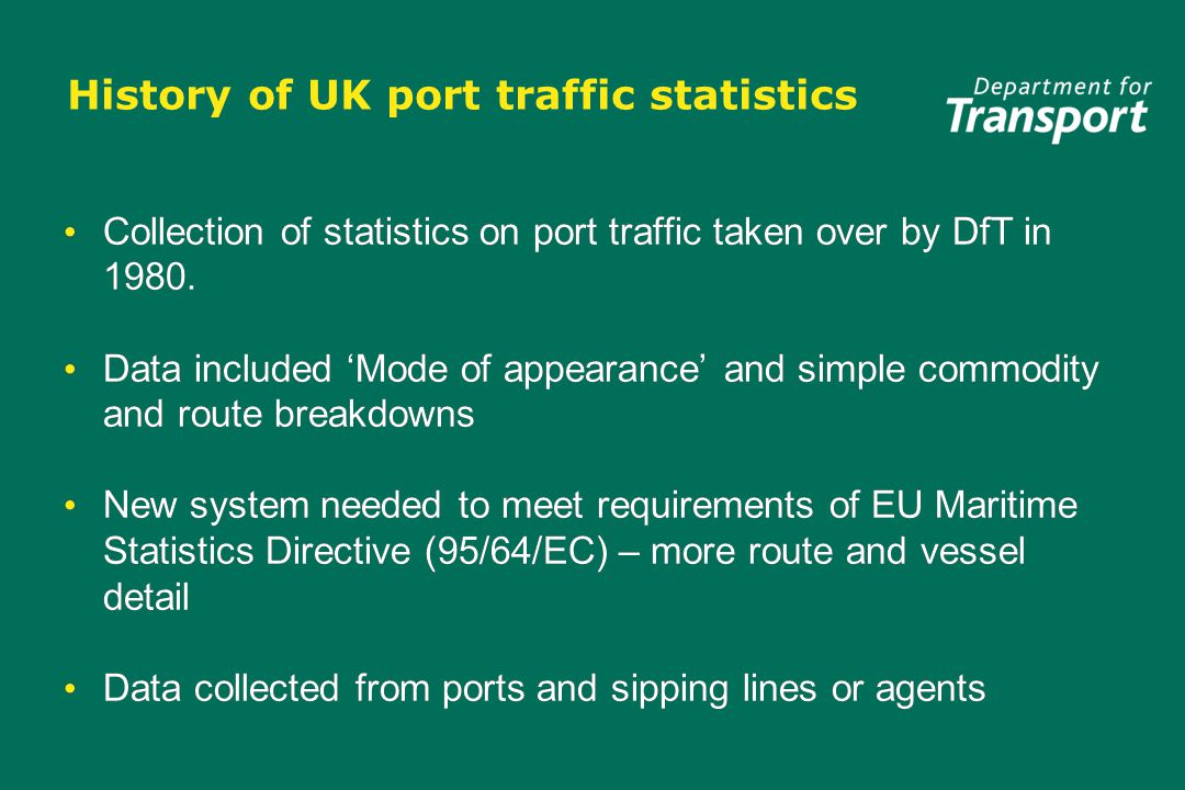 History of UK port traffic statistics Collection of statistics on port traffic taken over by DfT in 1980.