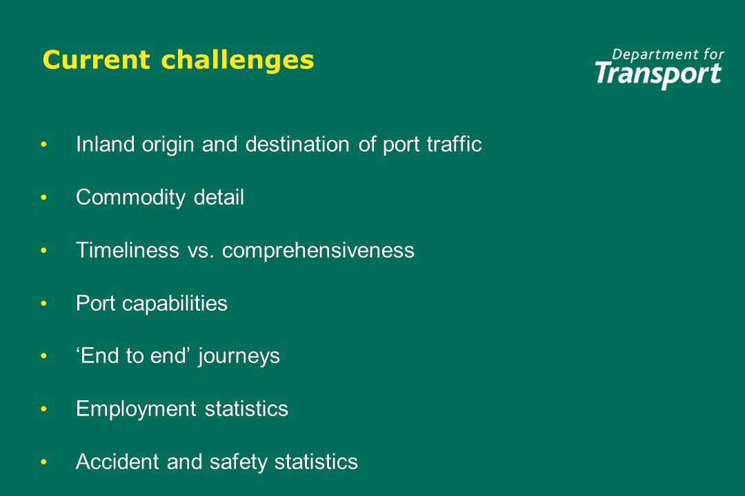 Current challenges Inland origin and destination of port traffic Commodity detail Timeliness vs.