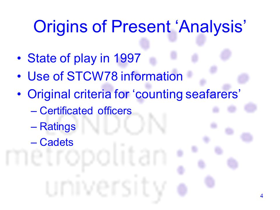 4 Origins of Present 'Analysis' State of play in 1997 Use of STCW78 information Original criteria for 'counting seafarers' –Certificated officers –Ratings –Cadets