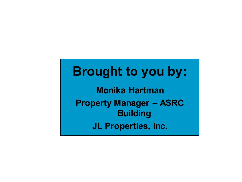 Brought to you by: Monika Hartman Property Manager – ASRC Building JL Properties, Inc.