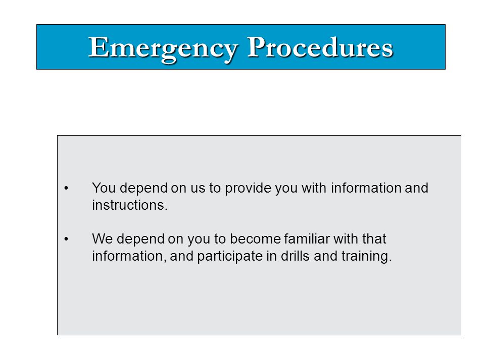 Emergency Procedures You depend on us to provide you with information and instructions. We depend on you to become familiar with that information, and