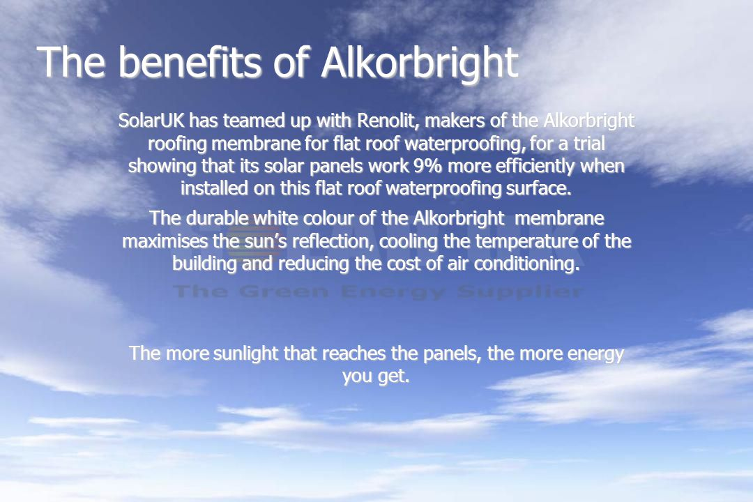 The benefits of Alkorbright SolarUK has teamed up with Renolit, makers of the Alkorbright roofing membrane for flat roof waterproofing, for a trial showing that its solar panels work 9% more efficiently when installed on this flat roof waterproofing surface.
