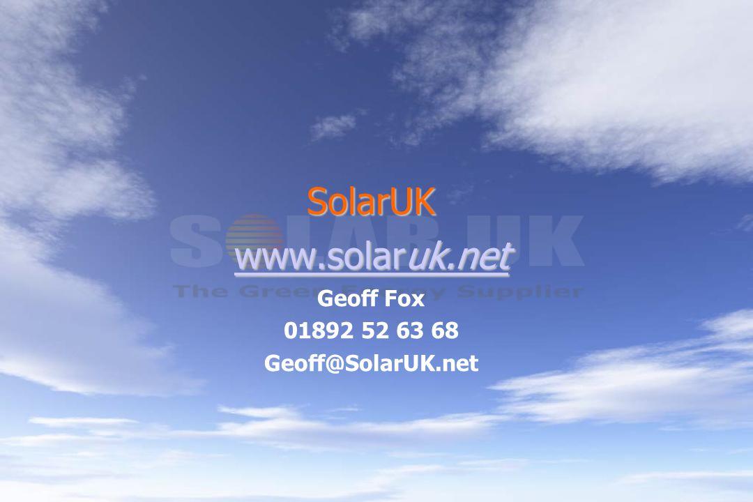 SolarUK www.solaruk.net www.solaruk.net Geoff Fox 01892 52 63 68 Geoff@SolarUK.net