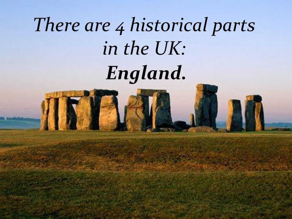 There are 4 historical parts in the UK: England.