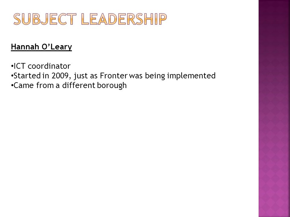 Hannah O'Leary ICT coordinator Started in 2009, just as Fronter was being implemented Came from a different borough