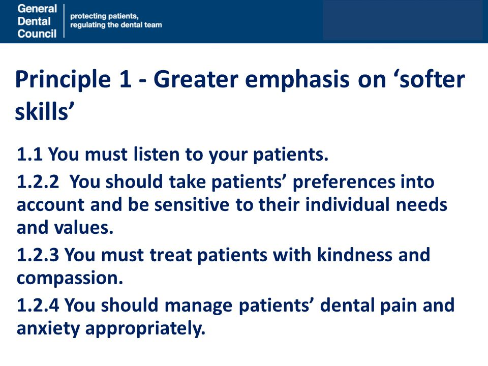 Principle 1 - Greater emphasis on 'softer skills' 1.1 You must listen to your patients. 1.2.2 You should take patients' preferences into account and b