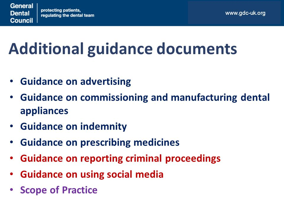 Additional guidance documents Guidance on advertising Guidance on commissioning and manufacturing dental appliances Guidance on indemnity Guidance on
