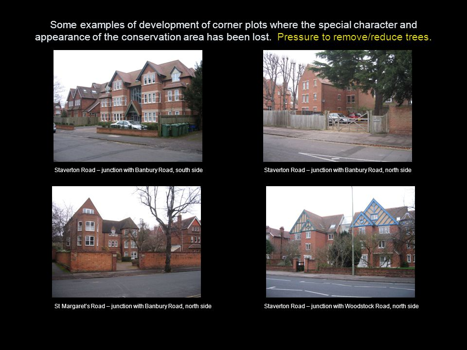 Some examples of development of corner plots where the special character and appearance of the conservation area has been lost.
