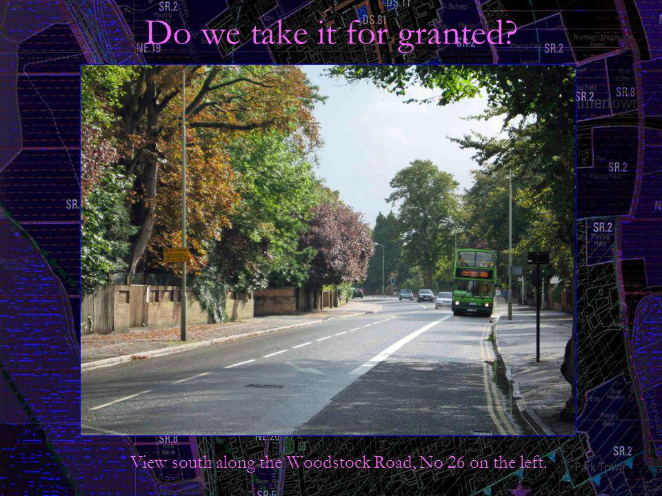 Do we take it for granted? View south along the Woodstock Road, No 26 on the left.