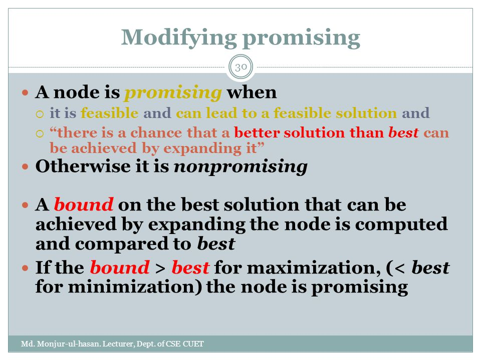 Modifying promising Md. Monjur-ul-hasan. Lecturer, Dept. of CSE CUET 30 A node is promising when  it is feasible and can lead to a feasible solution