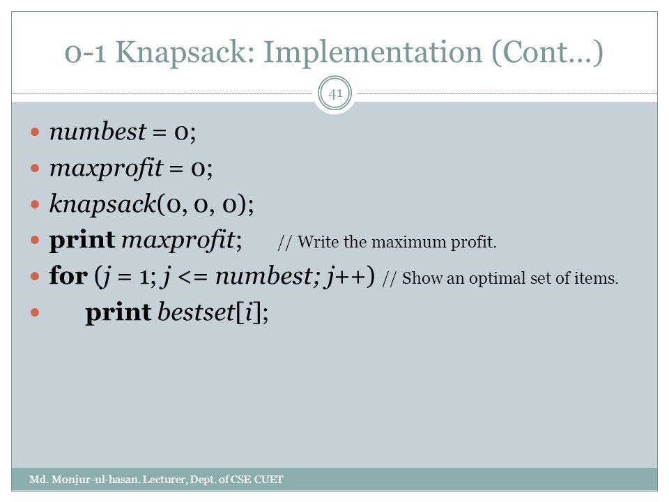 0-1 Knapsack: Implementation (Cont…) Md. Monjur-ul-hasan. Lecturer, Dept. of CSE CUET 41 numbest = 0; maxprofit = 0; knapsack(0, 0, 0); print maxprofi