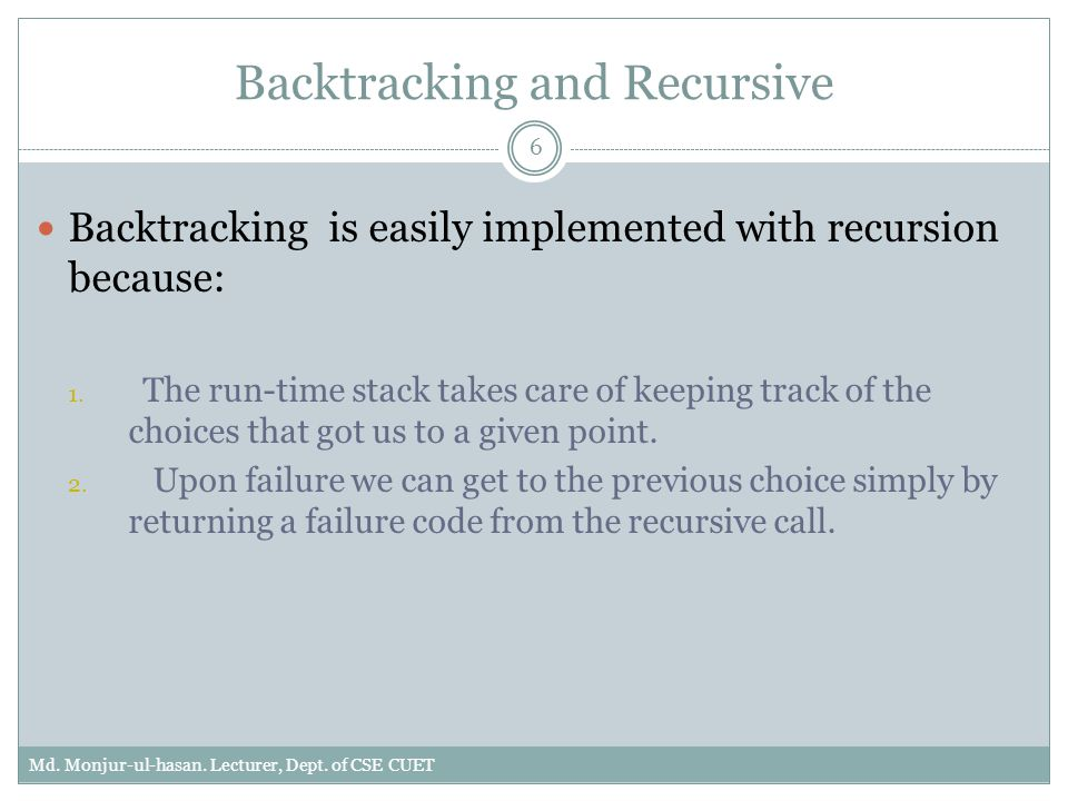 Backtracking and Recursive Backtracking is easily implemented with recursion because: 1.