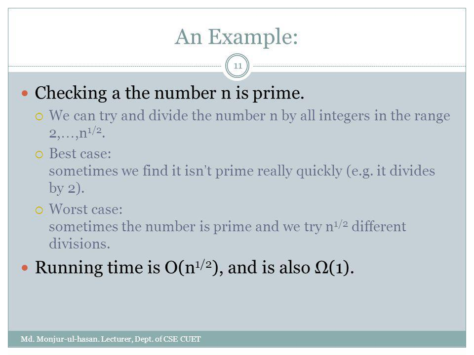 An Example: Checking a the number n is prime.  We can try and divide the number n by all integers in the range 2, …,n 1/2.  Best case: sometimes we