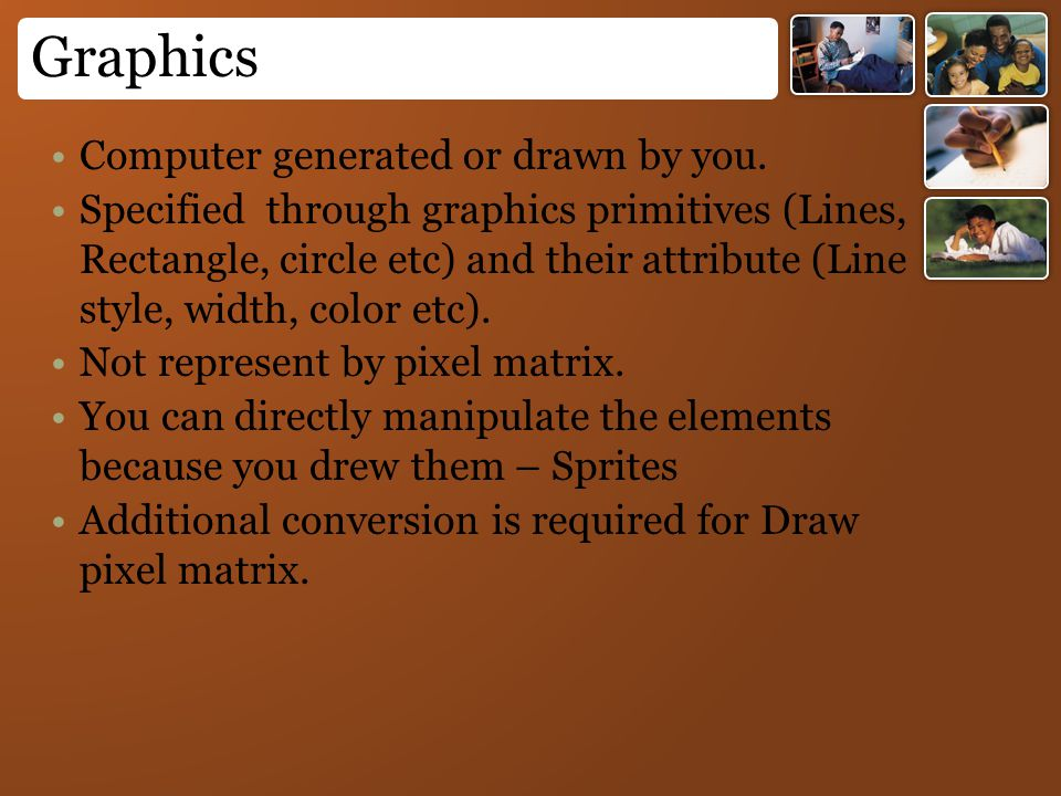 Graphics Computer generated or drawn by you.