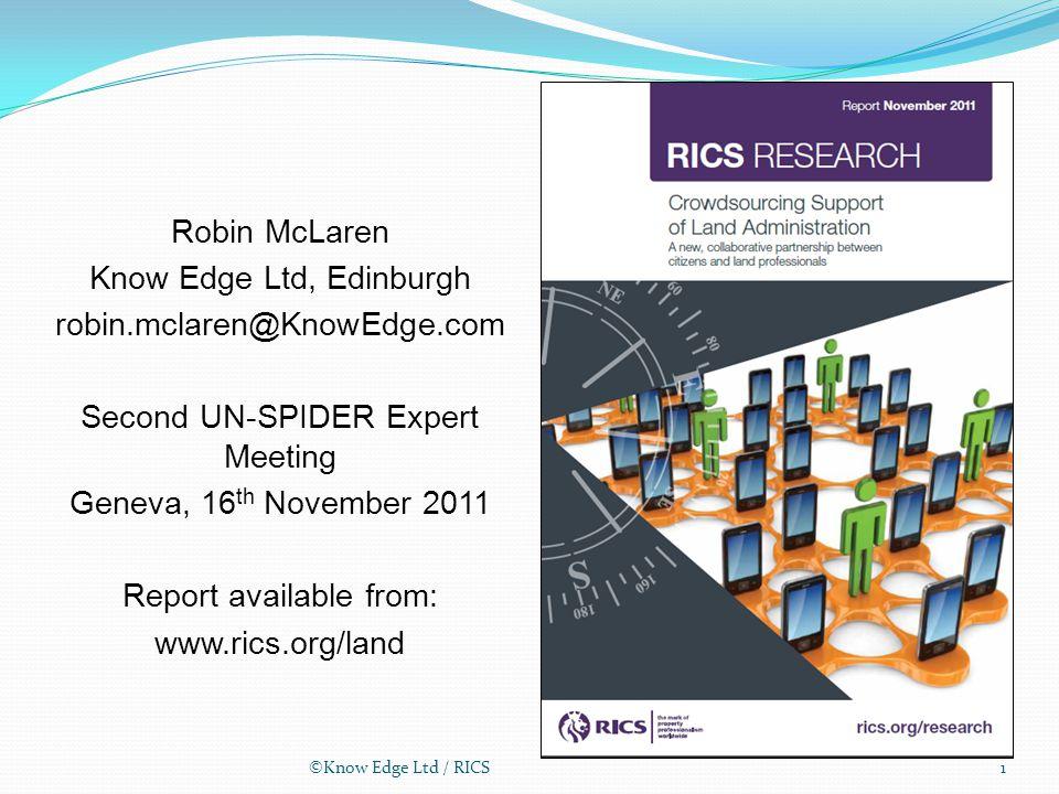 ©Know Edge Ltd / RICS1 Robin McLaren Know Edge Ltd, Edinburgh robin.mclaren@KnowEdge.com Second UN-SPIDER Expert Meeting Geneva, 16 th November 2011 Report available from: www.rics.org/land