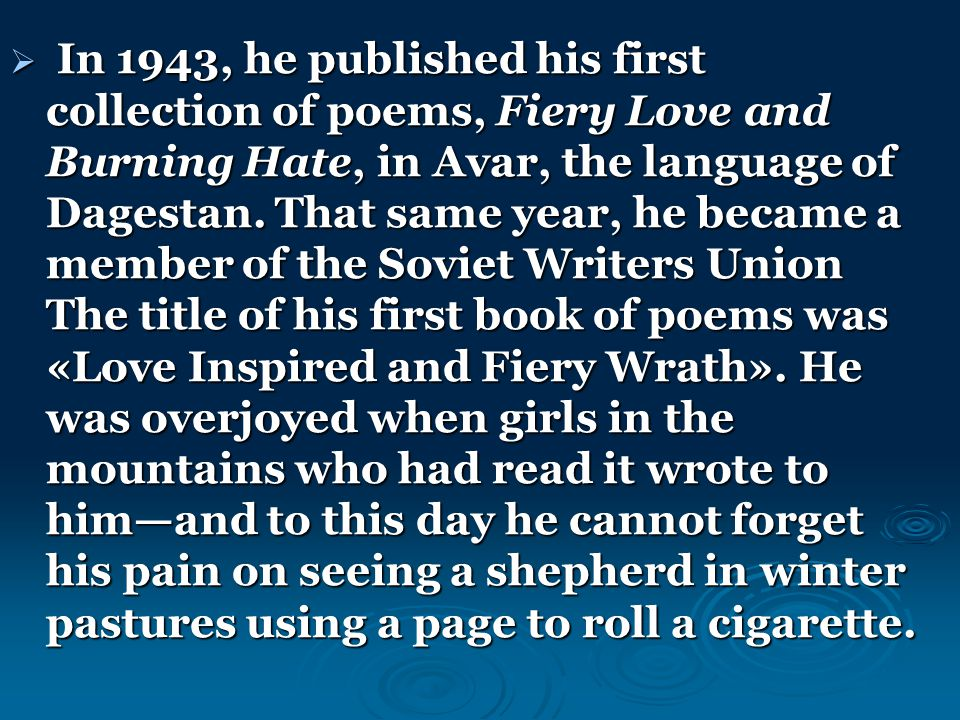  In 1943, he published his first collection of poems, Fiery Love and Burning Hate, in Avar, the language of Dagestan.