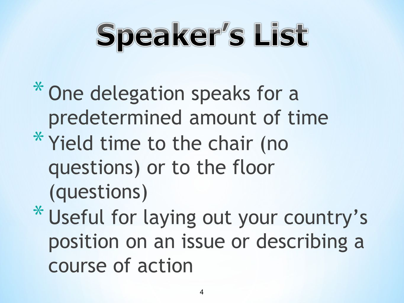 * One delegation speaks for a predetermined amount of time * Yield time to the chair (no questions) or to the floor (questions) * Useful for laying out your country's position on an issue or describing a course of action 4