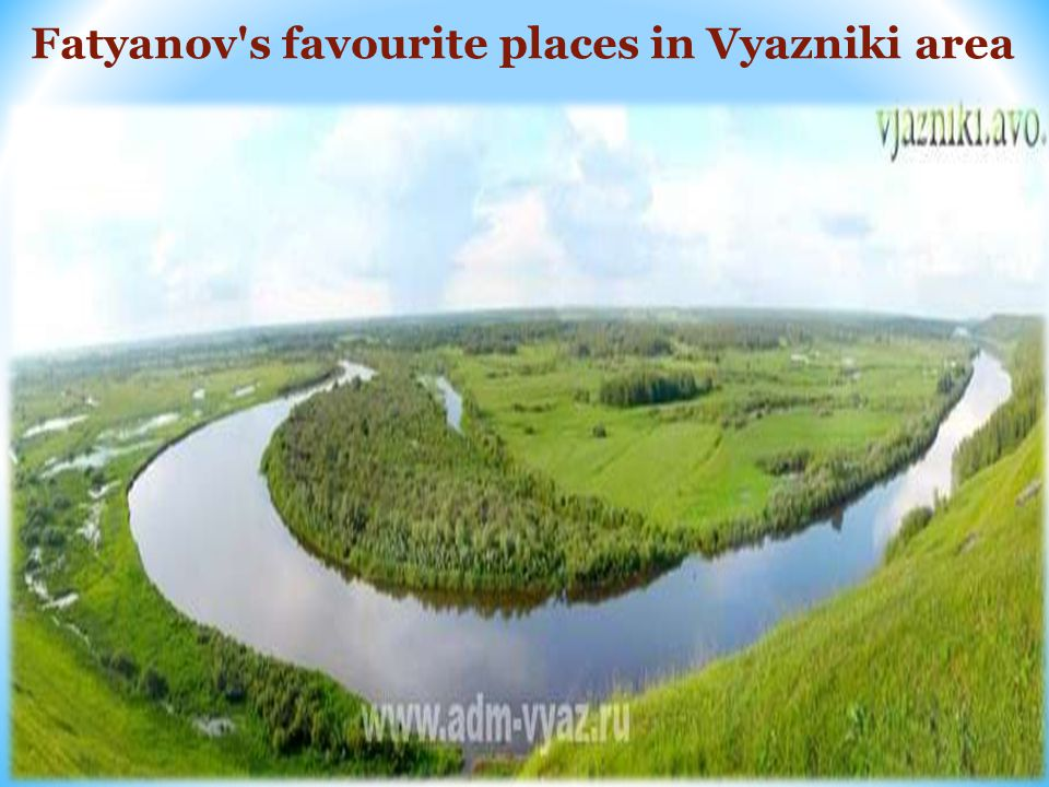 Fatyanov s favourite places in Vyazniki area