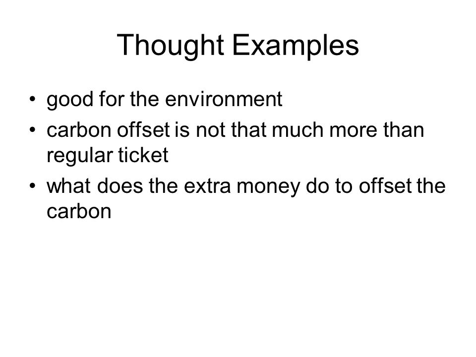 Thought Examples good for the environment carbon offset is not that much more than regular ticket what does the extra money do to offset the carbon
