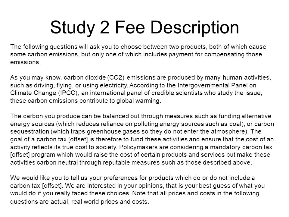 Study 2 Fee Description The following questions will ask you to choose between two products, both of which cause some carbon emissions, but only one o