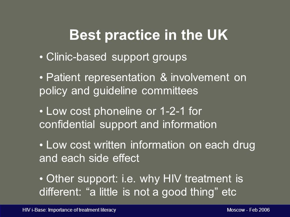 HIV i-Base: Importance of treatment literacy Moscow - Feb 2006 Best practice in the UK Clinic-based support groups Patient representation & involvemen
