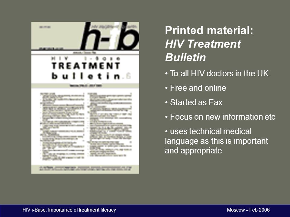 HIV i-Base: Importance of treatment literacy Moscow - Feb 2006 Printed material: HIV Treatment Bulletin To all HIV doctors in the UK Free and online S