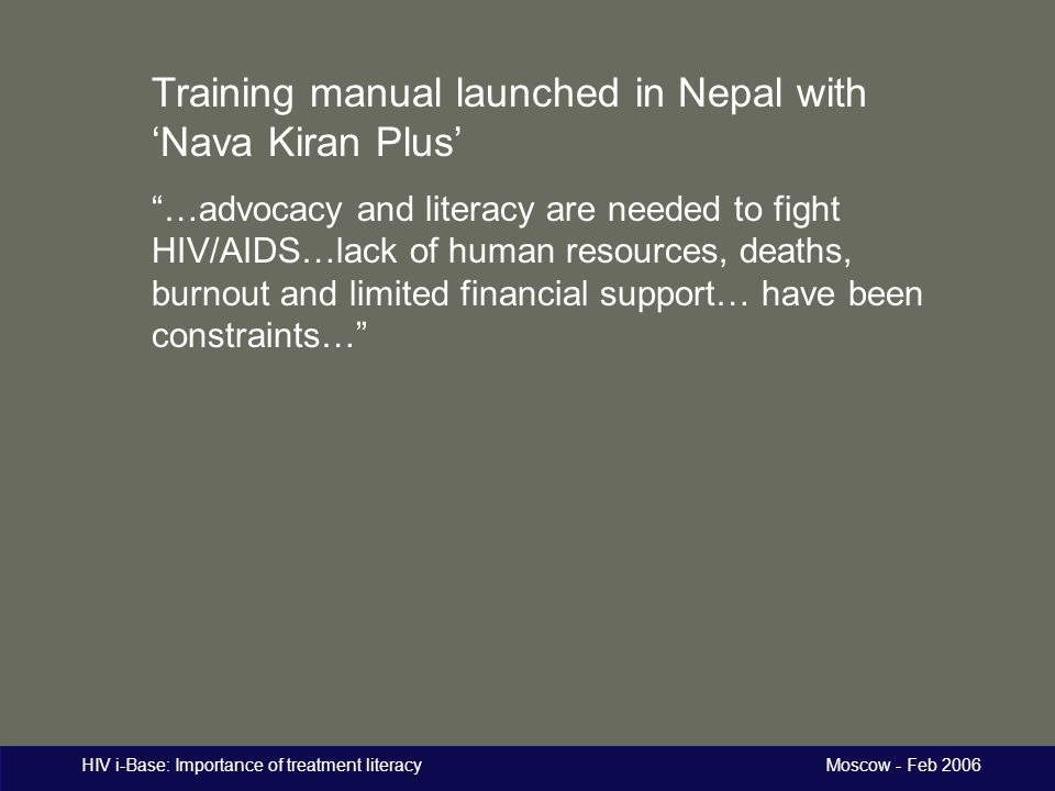 "HIV i-Base: Importance of treatment literacy Moscow - Feb 2006 Training manual launched in Nepal with 'Nava Kiran Plus' ""…advocacy and literacy are ne"