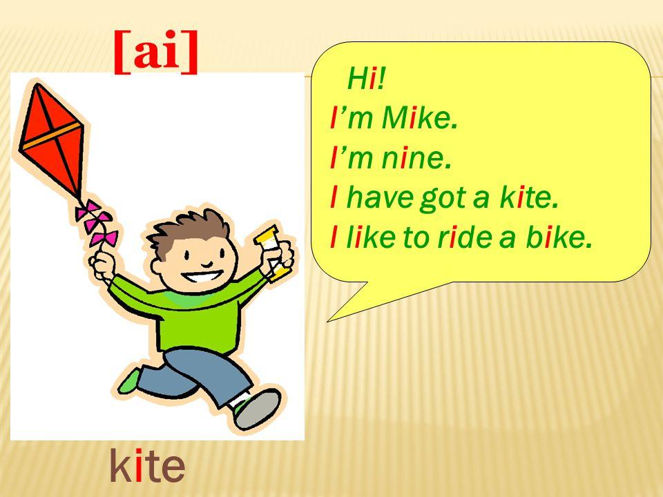 [ kite [ai] Hi! I'm Mike. I'm nine. I have got a kite. I like to ride a bike.