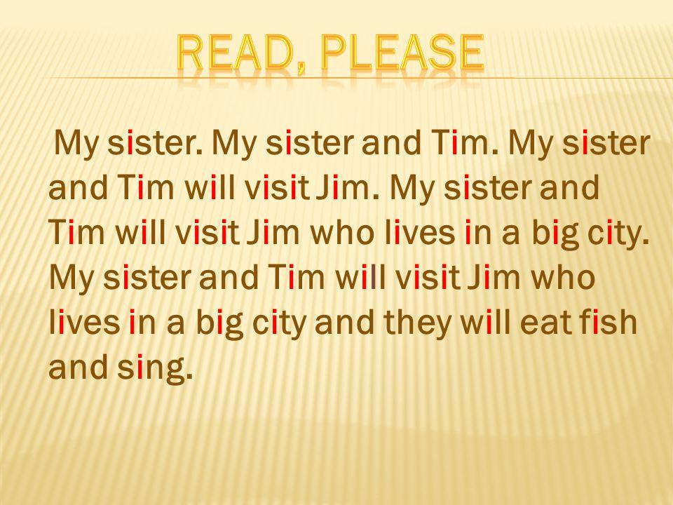 My sister. My sister and Tim. My sister and Tim will visit Jim.