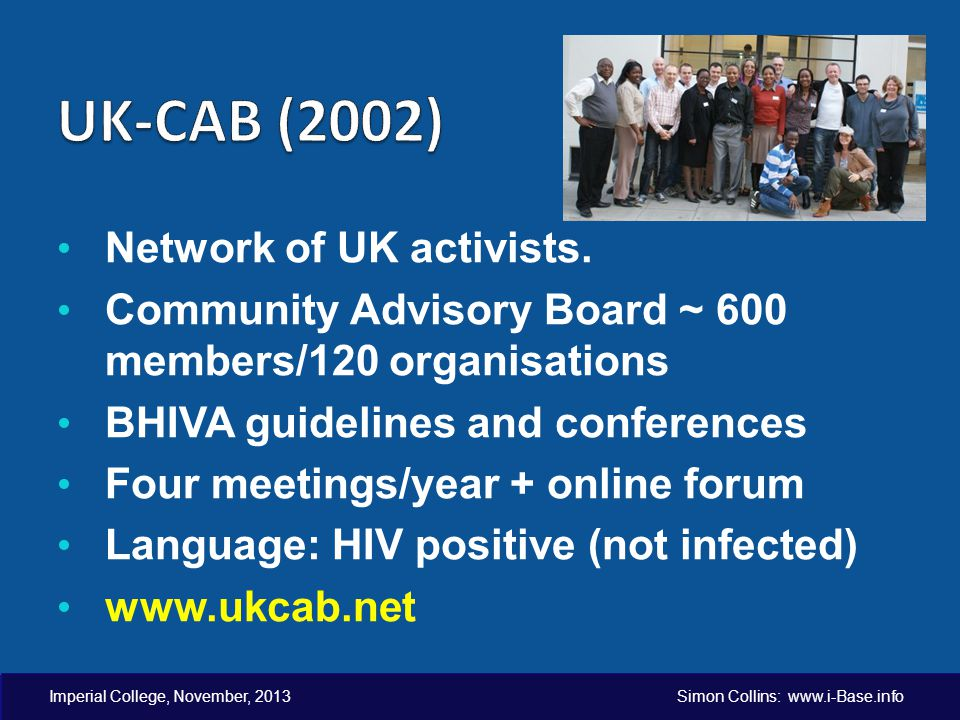 Network of UK activists. Community Advisory Board ~ 600 members/120 organisations BHIVA guidelines and conferences Four meetings/year + online forum L