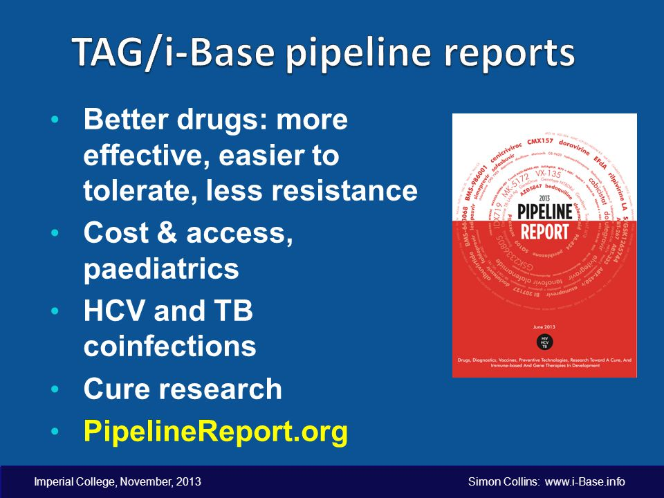 Better drugs: more effective, easier to tolerate, less resistance Cost & access, paediatrics HCV and TB coinfections Cure research PipelineReport.org