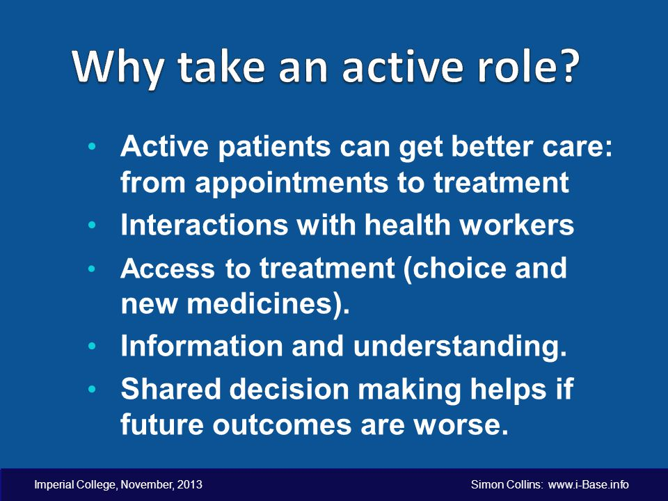 Imperial College, November, 2013 Simon Collins: www.i-Base.info Active patients can get better care: from appointments to treatment Interactions with