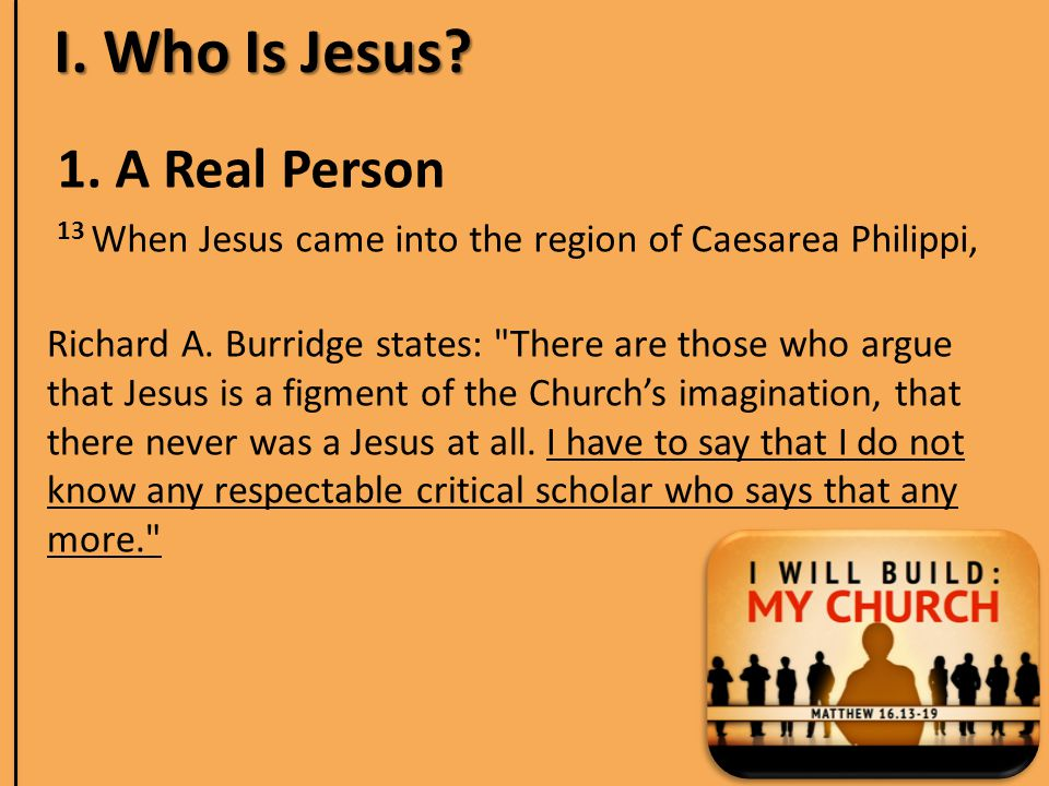 I. Who Is Jesus. 1. A Real Person Richard A.