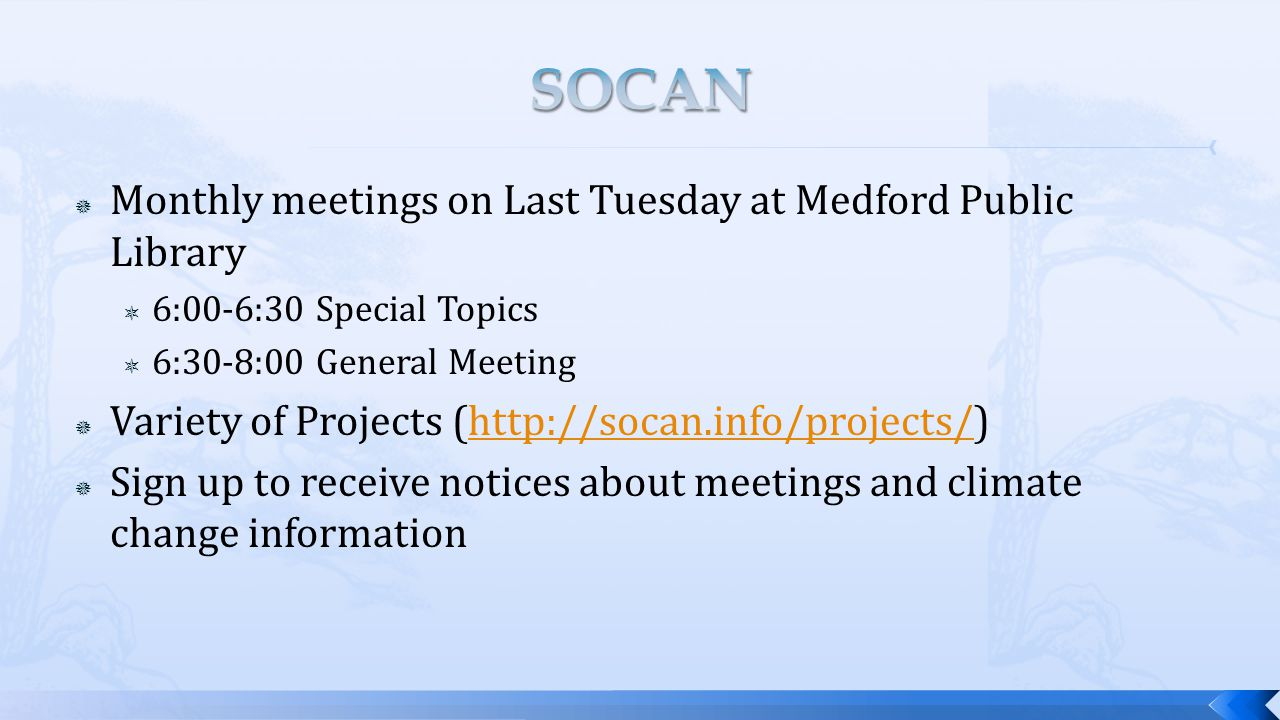  Monthly meetings on Last Tuesday at Medford Public Library  6:00-6:30 Special Topics  6:30-8:00 General Meeting  Variety of Projects (http://socan.info/projects/)http://socan.info/projects/  Sign up to receive notices about meetings and climate change information