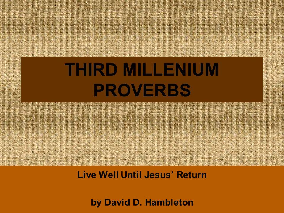 THIRD MILLENIUM PROVERBS Live Well Until Jesus' Return by David D. Hambleton