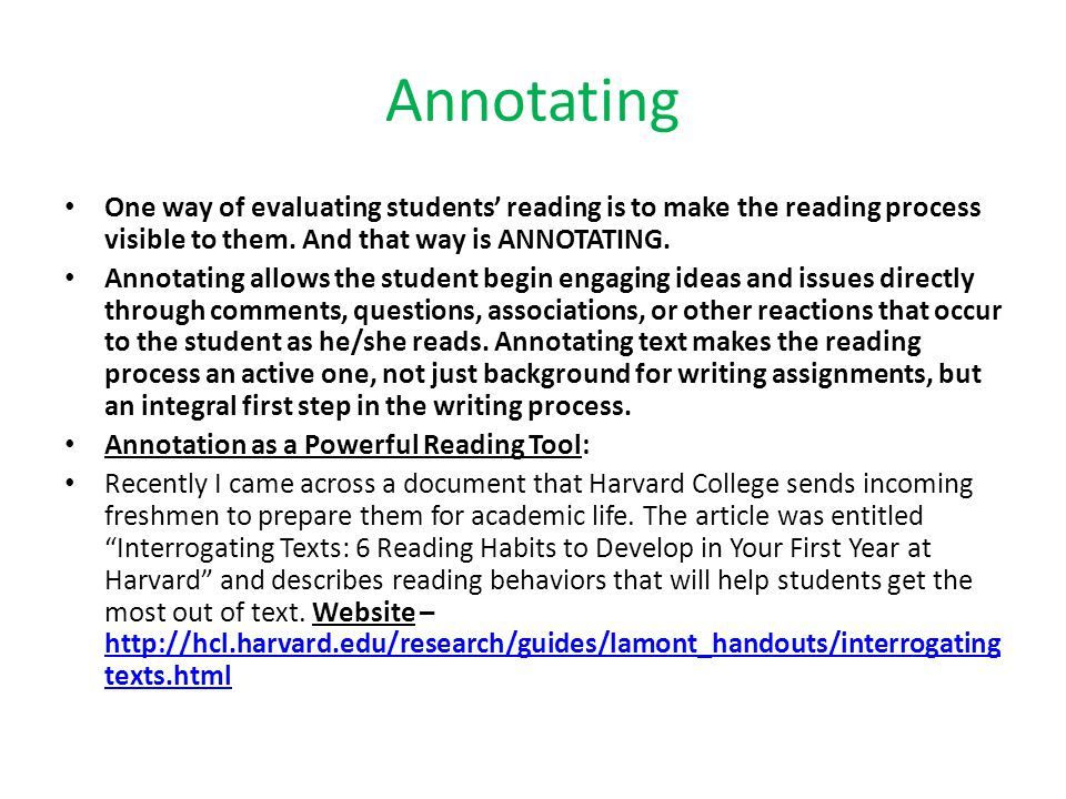 Annotating I quote from the article: Critical reading—active engagement and interaction with texts—is essential to your academic success at Harvard, and to your intellectual growth.