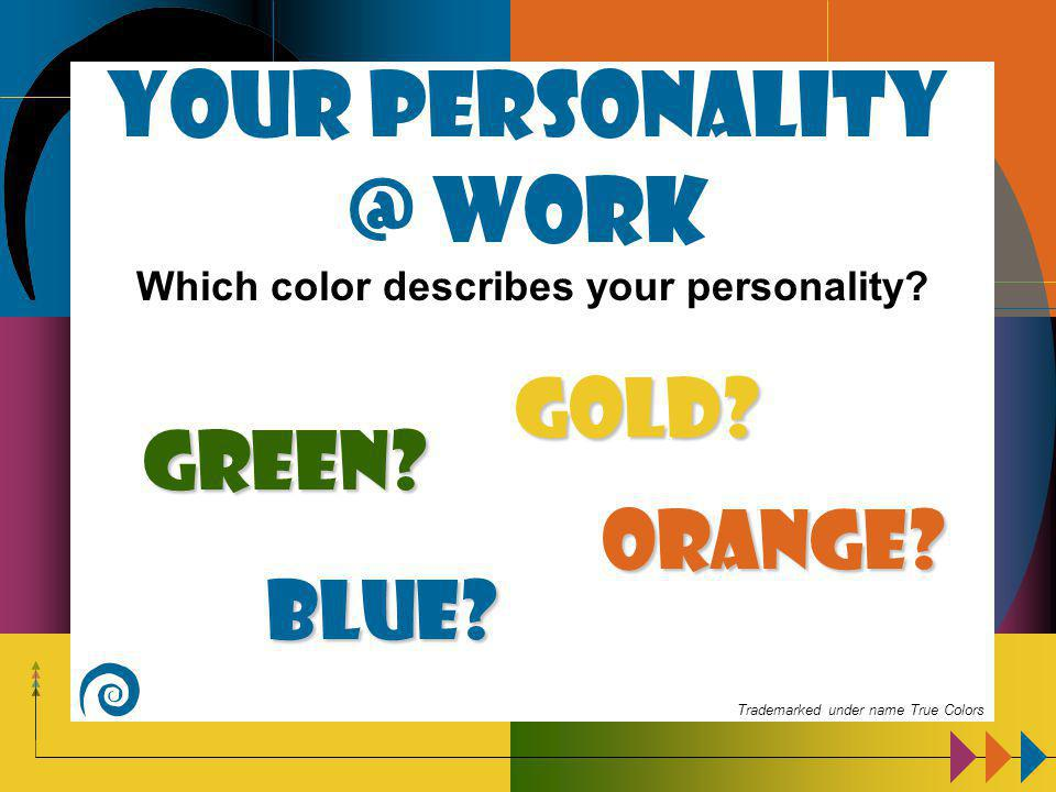 Your personality @ work Which color describes your personality.