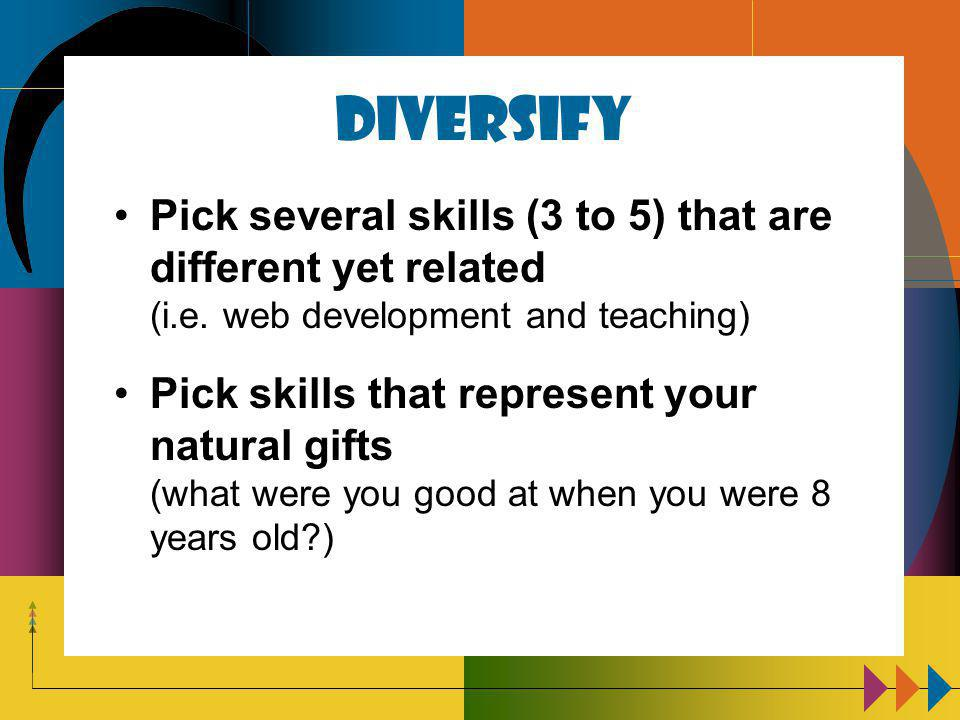 Diversify Pick several skills (3 to 5) that are different yet related (i.e.