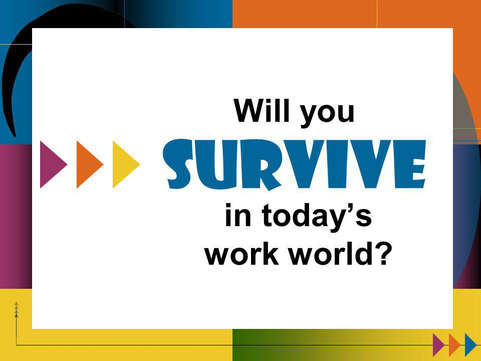 Survive Will you in today's work world