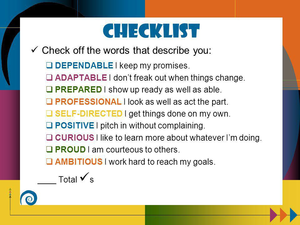 Checklist Check off the words that describe you:  DEPENDABLE I keep my promises.