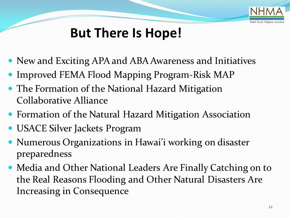 12 But There Is Hope! New and Exciting APA and ABA Awareness and Initiatives Improved FEMA Flood Mapping Program-Risk MAP The Formation of the Nationa