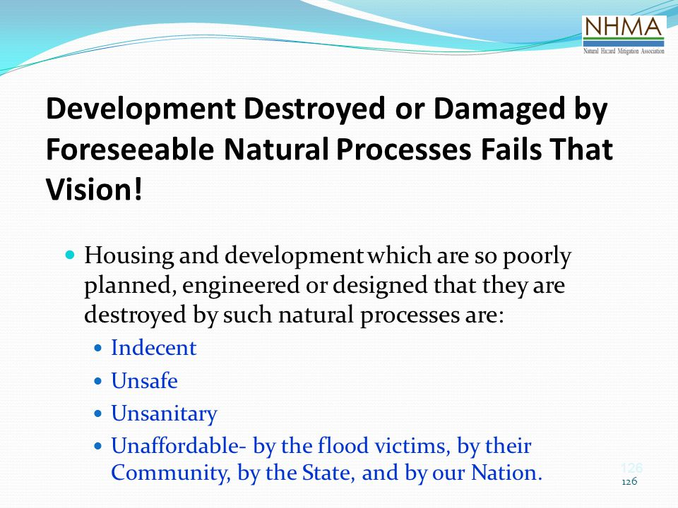 126 Development Destroyed or Damaged by Foreseeable Natural Processes Fails That Vision! Housing and development which are so poorly planned, engineer