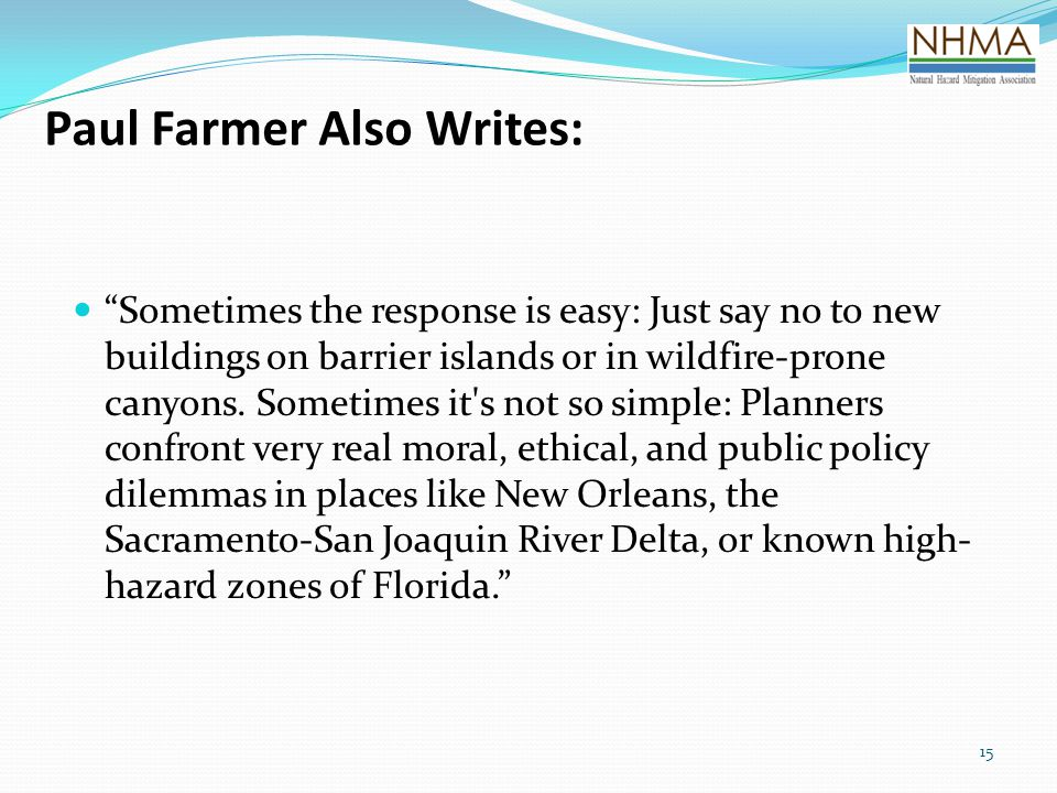"15 Paul Farmer Also Writes: ""Sometimes the response is easy: Just say no to new buildings on barrier islands or in wildfire-prone canyons. Sometimes i"