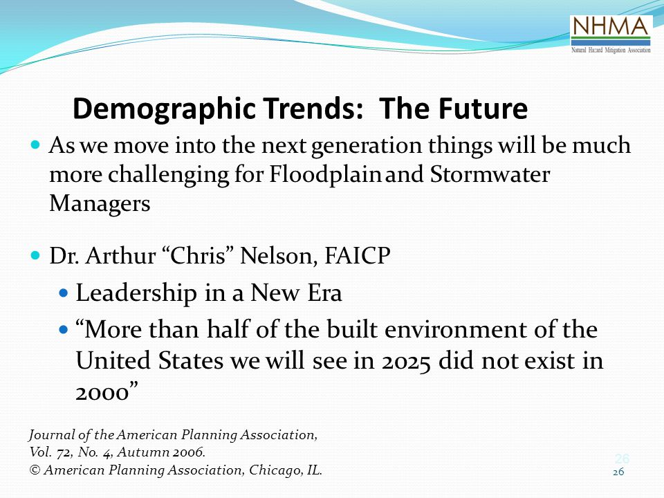 26 Demographic Trends: The Future As we move into the next generation things will be much more challenging for Floodplain and Stormwater Managers Dr.