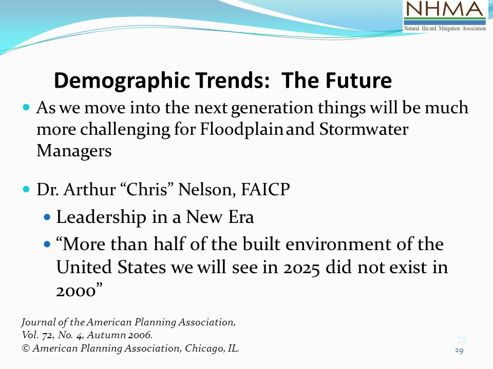 29 Demographic Trends: The Future As we move into the next generation things will be much more challenging for Floodplain and Stormwater Managers Dr.